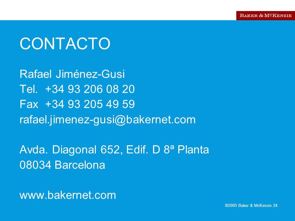 ©2005 Baker & McKenzie 24 CONTACTO Rafael Jiménez-Gusi Tel. +34 93 206 08 20 Fax +34 93 205 49 59 rafael.jimenez-gusi@bakernet.com Avda. Diagonal 652,