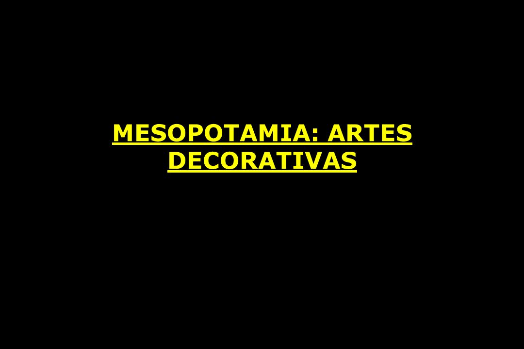 MESOPOTAMIA: ARTES DECORATIVAS