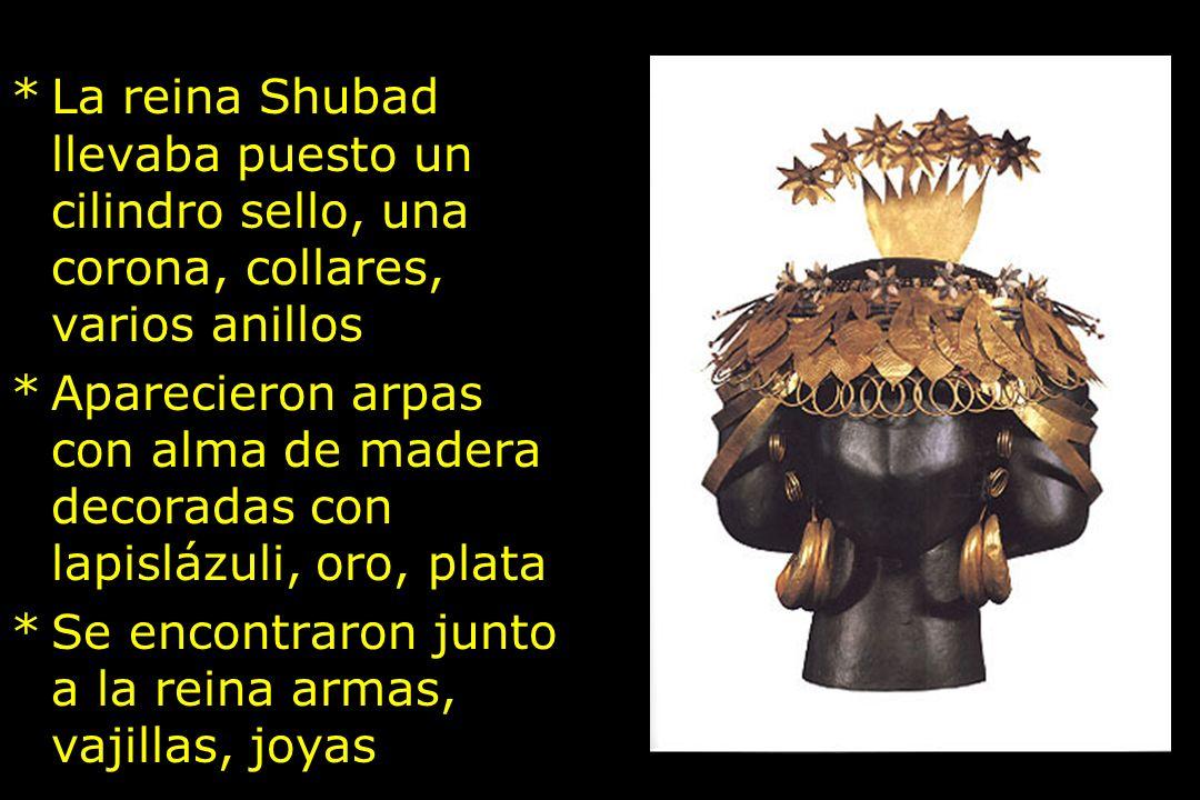 *La reina Shubad llevaba puesto un cilindro sello, una corona, collares, varios anillos *Aparecieron arpas con alma de madera decoradas con lapislázul
