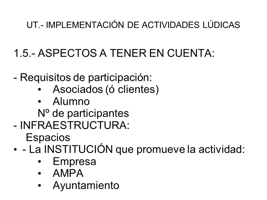 UT.- IMPLEMENTACIÓN DE ACTIVIDADES LÚDICAS 1.5.- ASPECTOS A TENER EN CUENTA: - TEMPORALIZACIÓN - RECURSOS: Materiales Humanos económicos