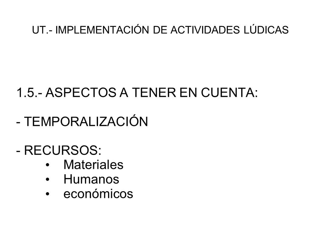 UT.- IMPLEMENTACIÓN DE ACTIVIDADES LÚDICAS 2.- TIPOS MÁS FRECUENTES: - 2.1.- TALLER: – Práctica educativa caracterizada por el ensayo, la experimentación, la investigación y el actividad.