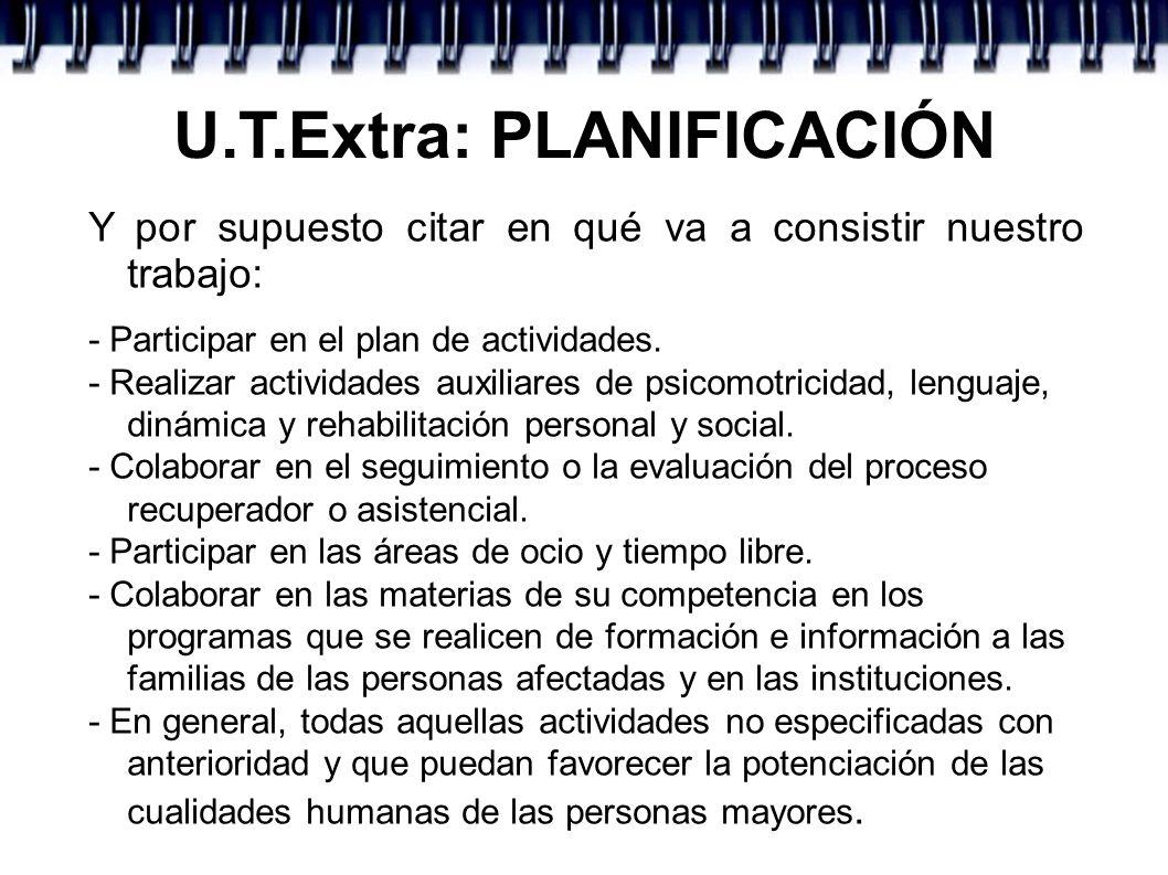 U.T.Extra: PLANIFICACIÓN Y por supuesto citar en qué va a consistir nuestro trabajo: - Participar en el plan de actividades. - Realizar actividades au