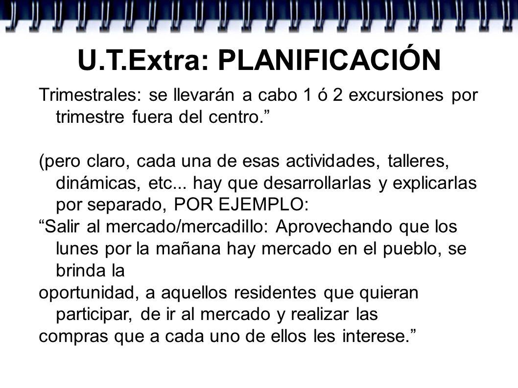 U.T.Extra: PLANIFICACIÓN Trimestrales: se llevarán a cabo 1 ó 2 excursiones por trimestre fuera del centro. (pero claro, cada una de esas actividades,