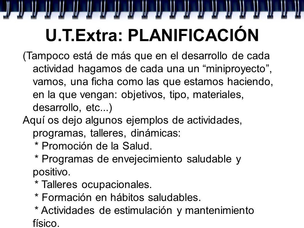 U.T.Extra: PLANIFICACIÓN (Tampoco está de más que en el desarrollo de cada actividad hagamos de cada una un miniproyecto, vamos, una ficha como las qu