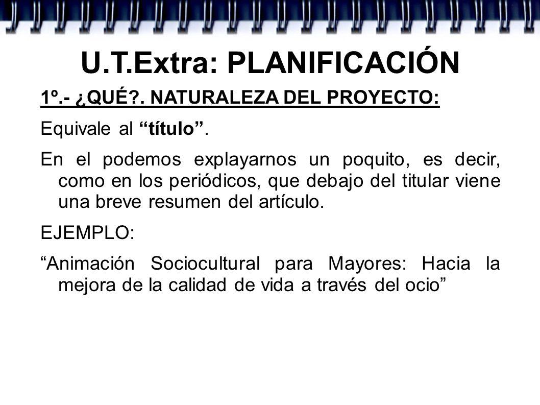 U.T.Extra: PLANIFICACIÓN 2º.- ¿PORQUÉ?.