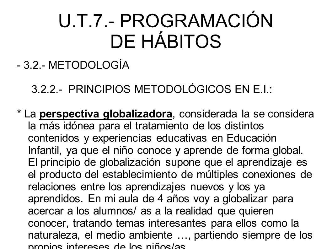U.T.7.- PROGRAMACIÓN DE HÁBITOS - 3.2.- METODOLOGÍA 3.2.2.- PRINCIPIOS METODOLÓGICOS EN E.I.: * La perspectiva globalizadora, considerada la se consid