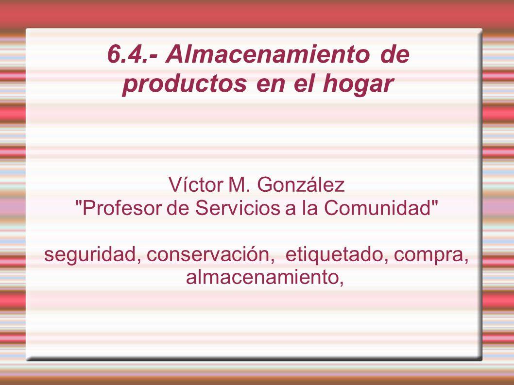 6.4.- Almacenamiento de productos en el hogar Todos los hogares tienen que tener espacios concretos para guardar los diferentes productos.