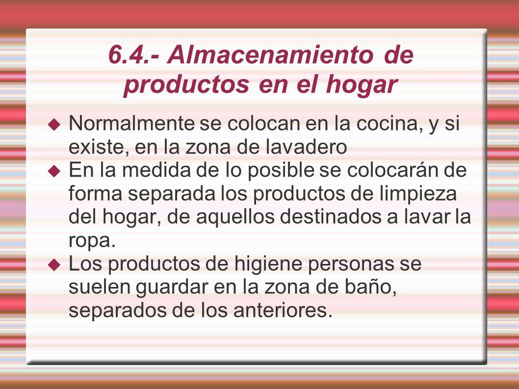 6.4.- Almacenamiento de productos en el hogar Normalmente se colocan en la cocina, y si existe, en la zona de lavadero En la medida de lo posible se c