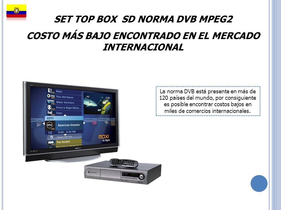 SET TOP BOX SD NORMA DVB MPEG2 COSTO MÁS BAJO ENCONTRADO EN EL MERCADO INTERNACIONAL La norma DVB está presente en más de 120 países del mundo, por co