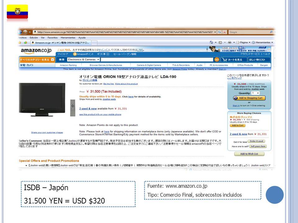 ISDB – Japón 31.500 YEN = USD $320 Fuente: www.amazon.co.jp Tipo: Comercio Final, sobrecostos incluidos