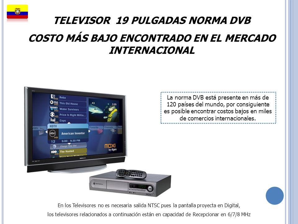 TELEVISOR 19 PULGADAS NORMA DVB COSTO MÁS BAJO ENCONTRADO EN EL MERCADO INTERNACIONAL La norma DVB está presente en más de 120 países del mundo, por c