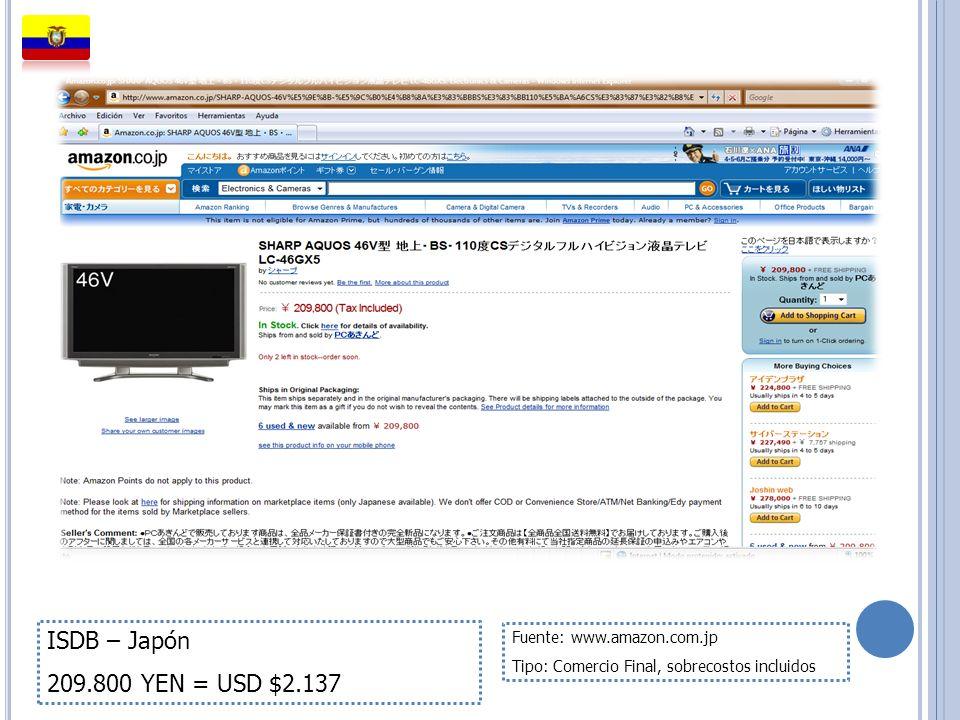 ISDB – Japón 209.800 YEN = USD $2.137 Fuente: www.amazon.com.jp Tipo: Comercio Final, sobrecostos incluidos
