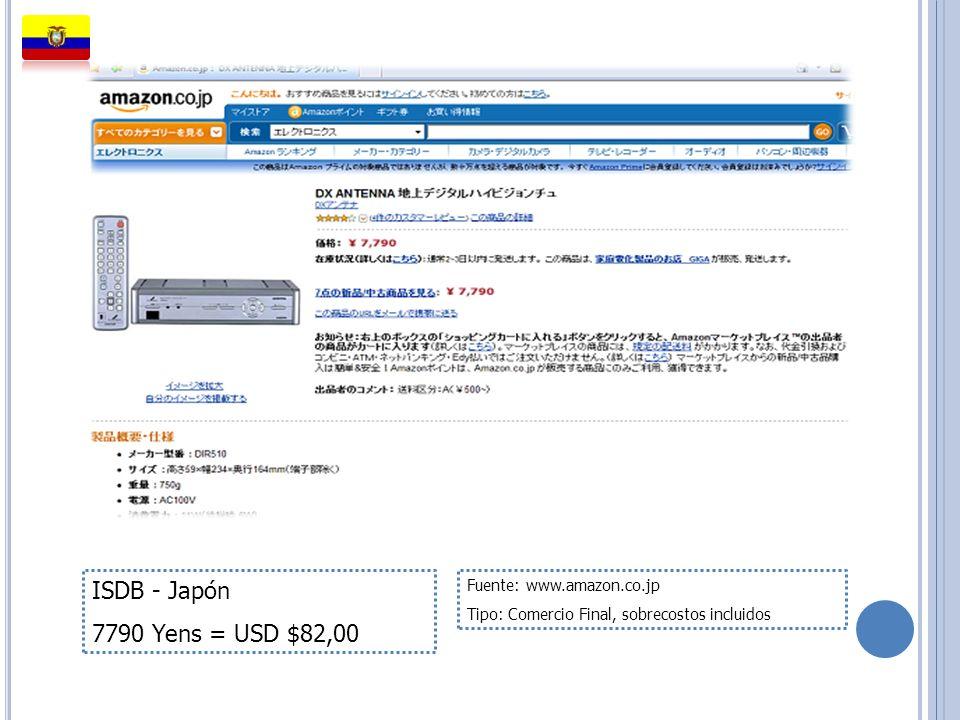 ISDB - Japón 7790 Yens = USD $82,00 Fuente: www.amazon.co.jp Tipo: Comercio Final, sobrecostos incluidos