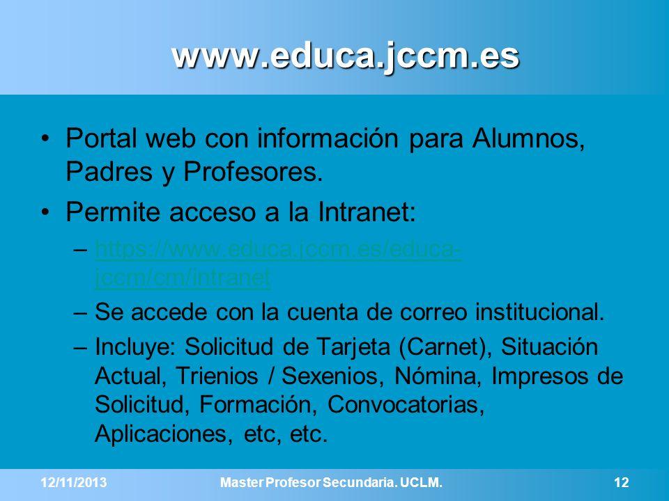 www.educa.jccm.es Portal web con información para Alumnos, Padres y Profesores. Permite acceso a la Intranet: –https://www.educa.jccm.es/educa- jccm/c