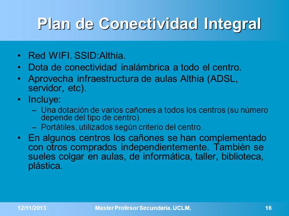 12/11/2013Master Profesor Secundaria. UCLM.16 Plan de Conectividad Integral Red WIFI. SSID:Althia. Dota de conectividad inalámbrica a todo el centro.