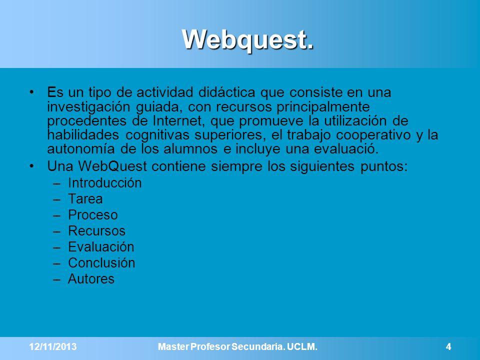 Webquest. Es un tipo de actividad didáctica que consiste en una investigación guiada, con recursos principalmente procedentes de Internet, que promuev