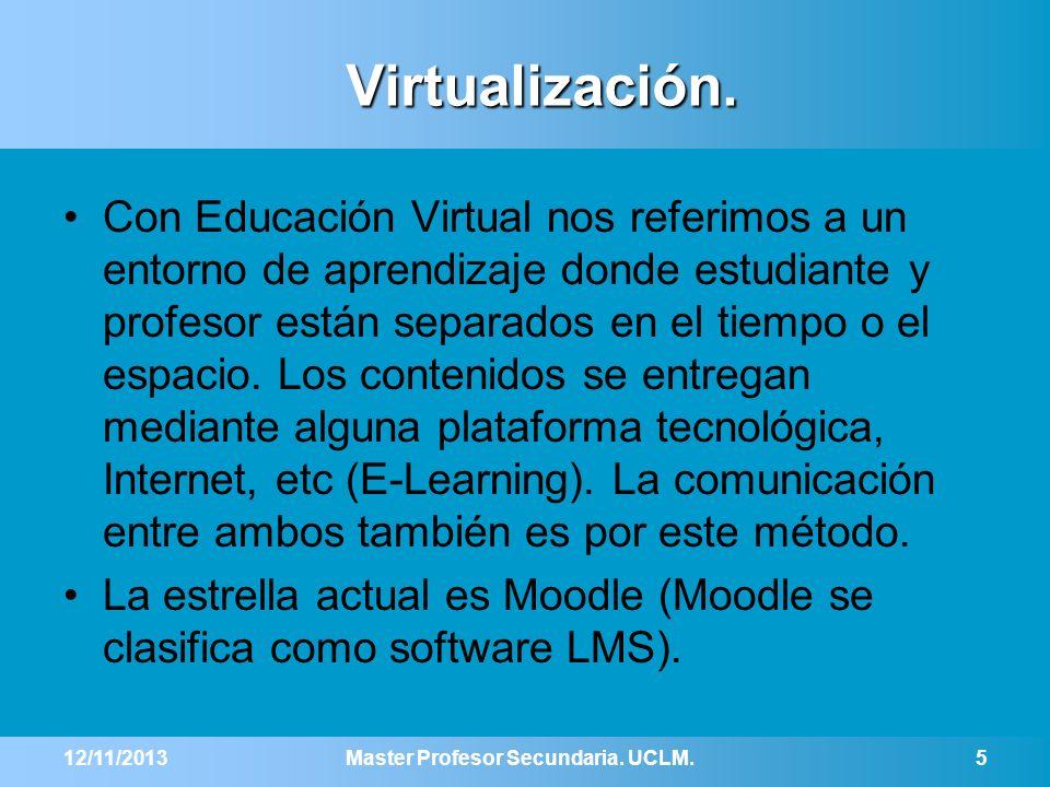 Virtualización. Con Educación Virtual nos referimos a un entorno de aprendizaje donde estudiante y profesor están separados en el tiempo o el espacio.