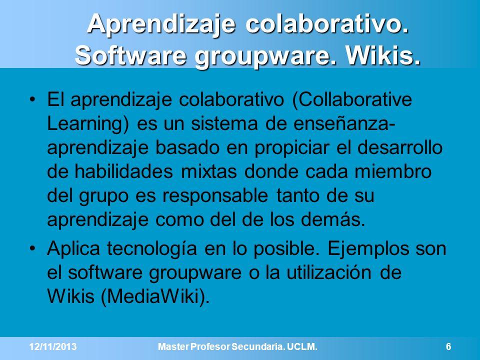 Aprendizaje colaborativo. Software groupware. Wikis. El aprendizaje colaborativo (Collaborative Learning) es un sistema de enseñanza- aprendizaje basa