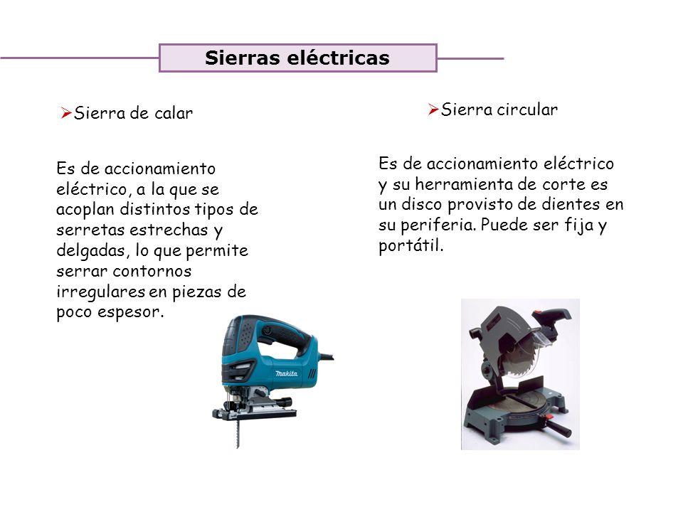 Unidad 3. Trabajando la madera Sierras eléctricas Sierra de calar Sierra circular Es de accionamiento eléctrico, a la que se acoplan distintos tipos d