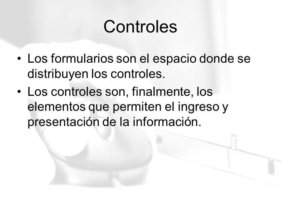 Controles Los formularios son el espacio donde se distribuyen los controles. Los controles son, finalmente, los elementos que permiten el ingreso y pr