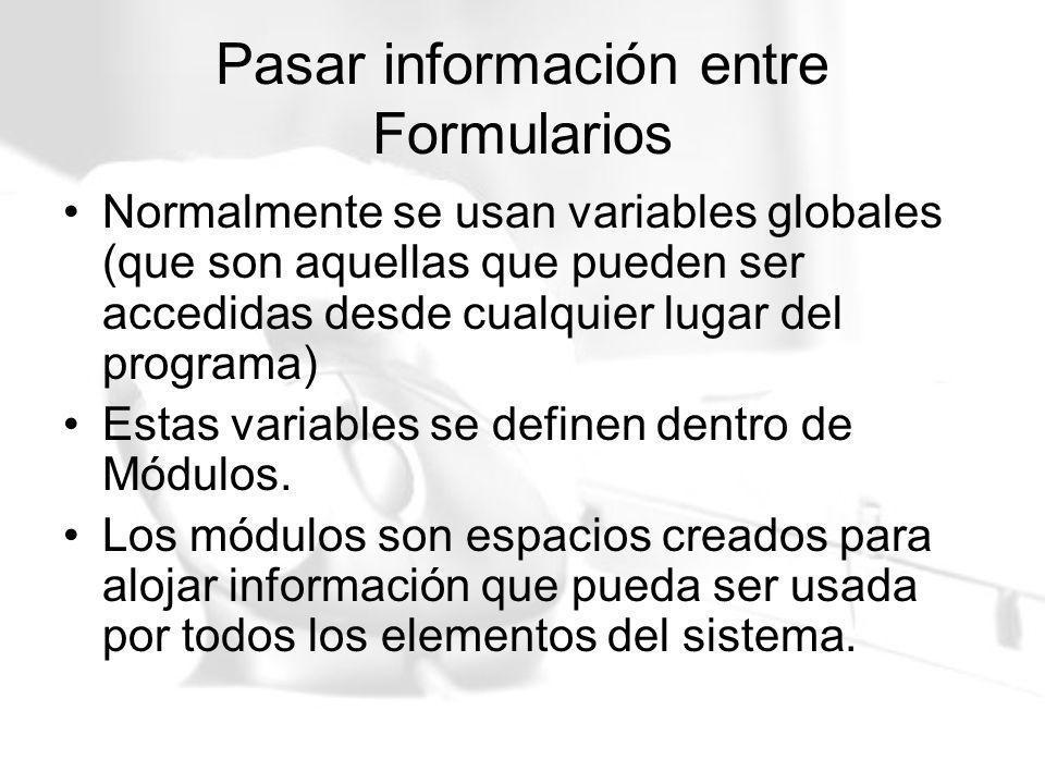 Pasar información entre Formularios Normalmente se usan variables globales (que son aquellas que pueden ser accedidas desde cualquier lugar del progra