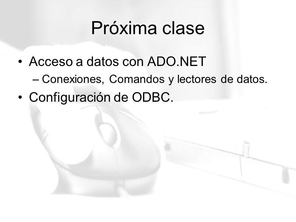 Próxima clase Acceso a datos con ADO.NET –Conexiones, Comandos y lectores de datos. Configuración de ODBC.