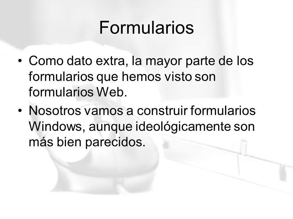 Formularios Como dato extra, la mayor parte de los formularios que hemos visto son formularios Web. Nosotros vamos a construir formularios Windows, au