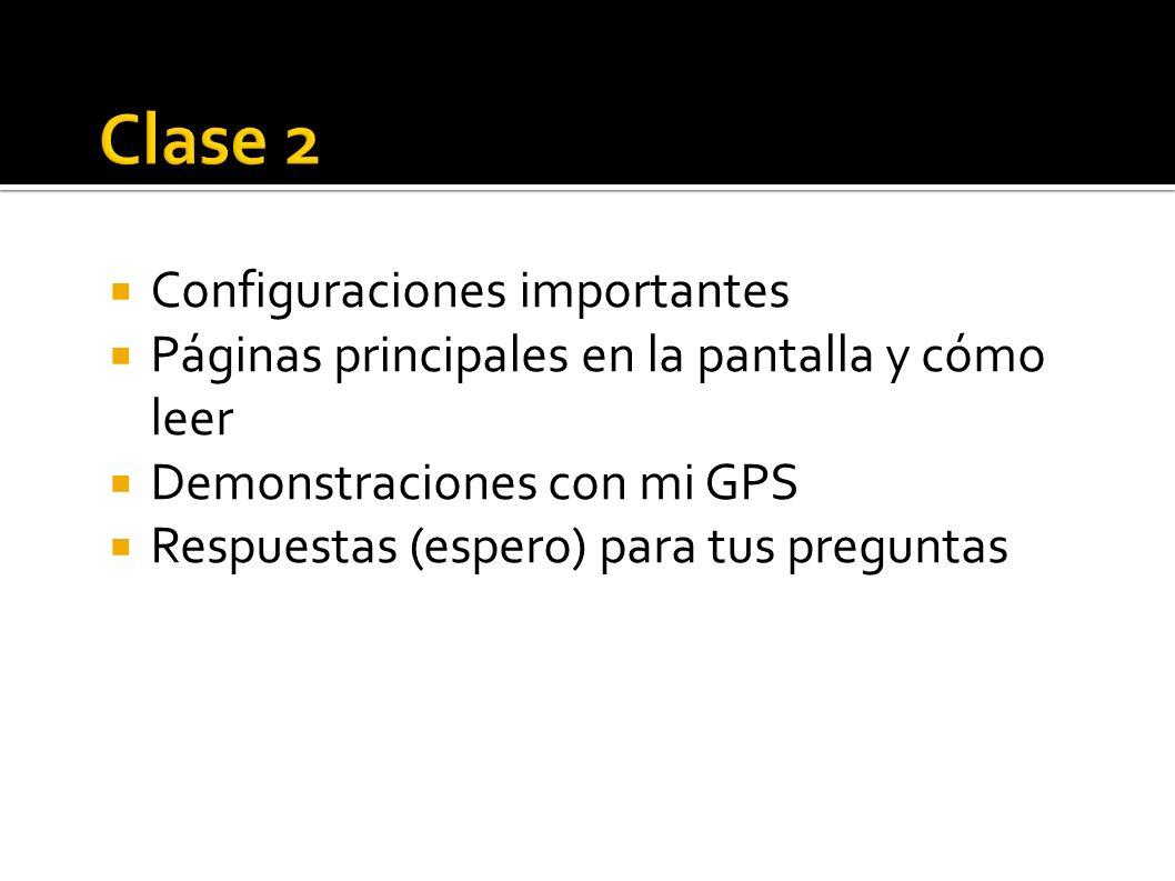 Configuraciones importantes Páginas principales en la pantalla y cómo leer Demonstraciones con mi GPS Respuestas (espero) para tus preguntas