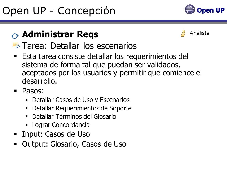Open UP - Concepción Administrar Reqs Tarea: Detallar los escenarios Esta tarea consiste detallar los requerimientos del sistema de forma tal que pued