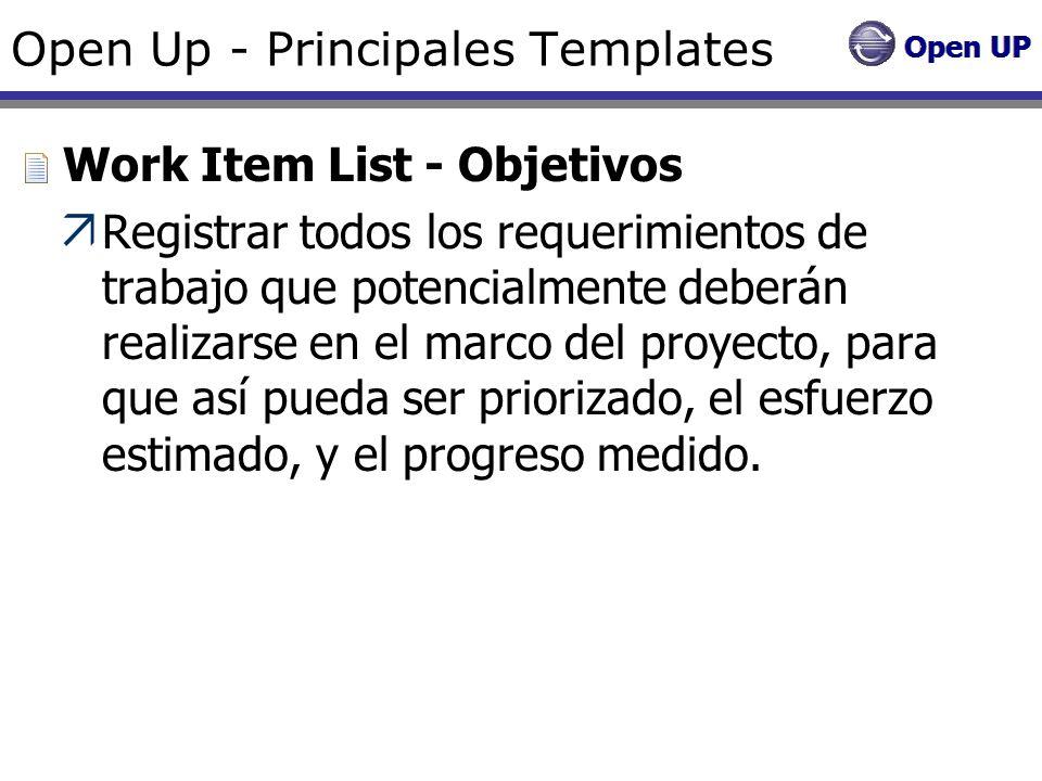 Open Up - Principales Templates Work Item List - Objetivos Registrar todos los requerimientos de trabajo que potencialmente deberán realizarse en el m