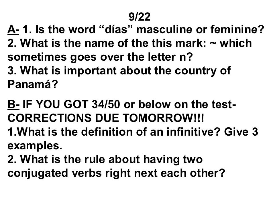 9/22 A- 1. Is the word días masculine or feminine? 2. What is the name of the this mark: ~ which sometimes goes over the letter n? 3. What is importan