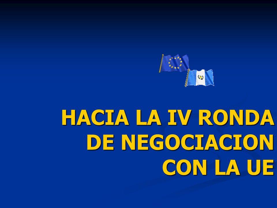 HACIA LA IV RONDA DE NEGOCIACION CON LA UE HACIA LA IV RONDA DE NEGOCIACION CON LA UE