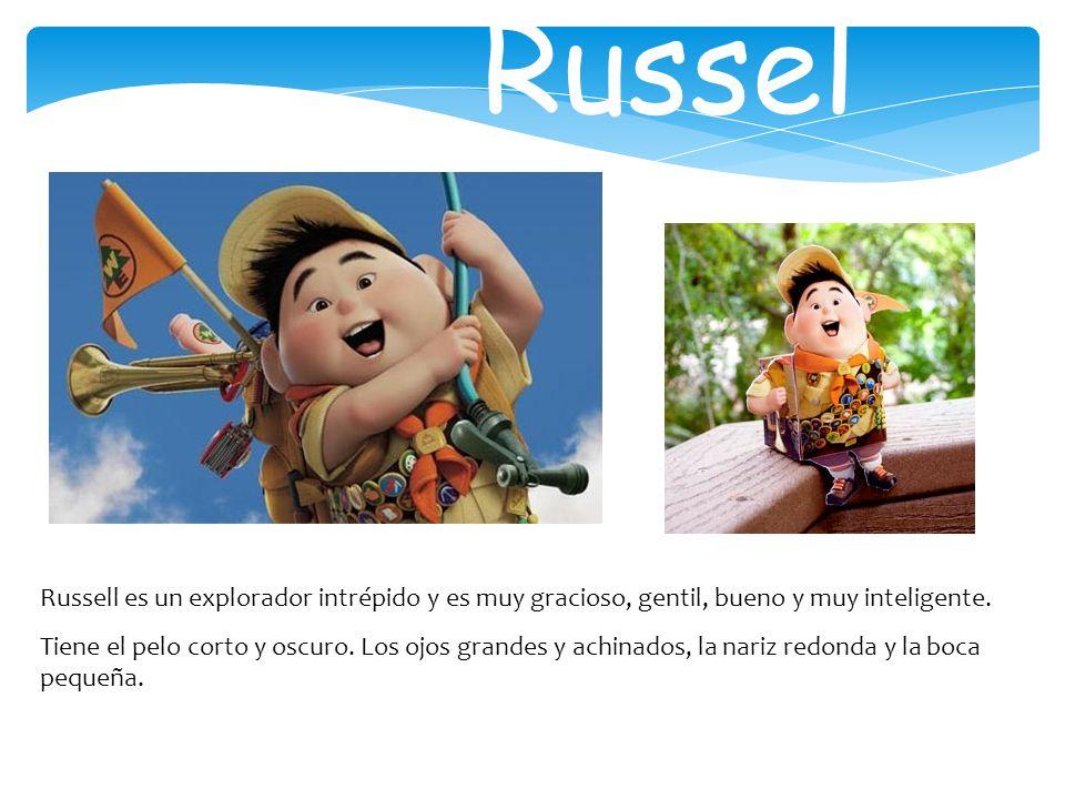 Russel Russell es un explorador intrépido y es muy gracioso, gentil, bueno y muy inteligente. Tiene el pelo corto y oscuro. Los ojos grandes y achinad