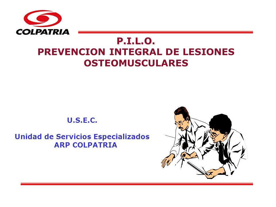 U.S.E.C. Unidad de Servicios Especializados ARP COLPATRIA P.I.L.O. PREVENCION INTEGRAL DE LESIONES OSTEOMUSCULARES