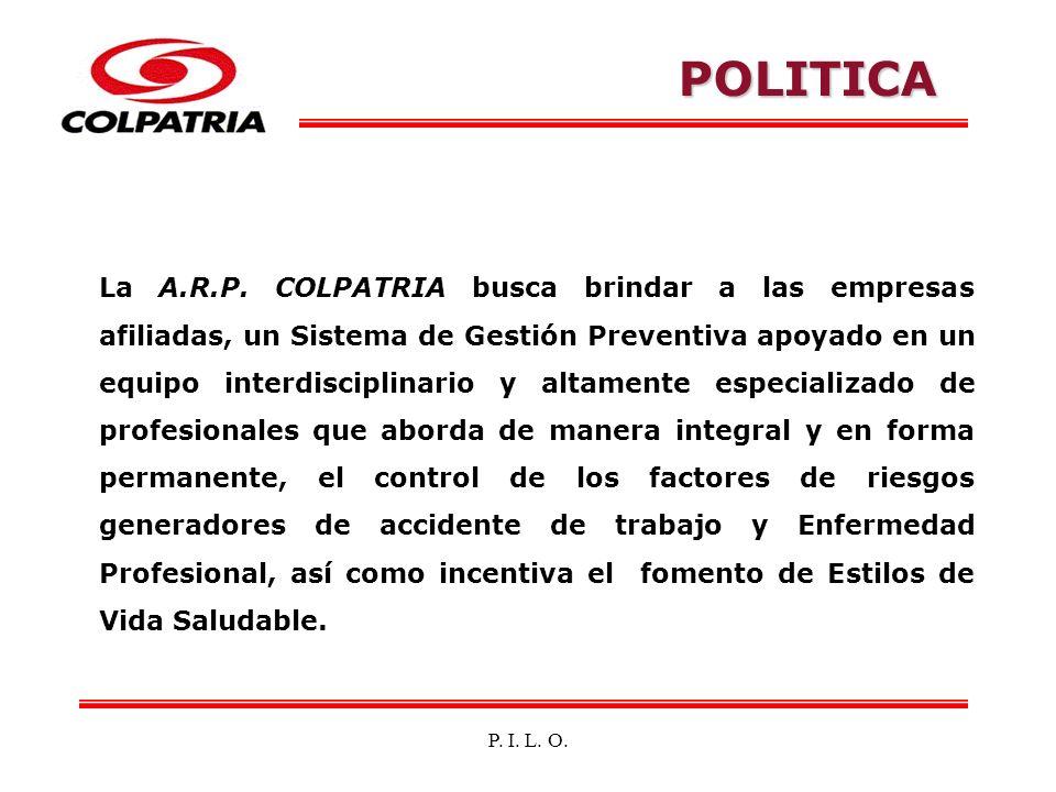 P. I. L. O. La A.R.P. COLPATRIA busca brindar a las empresas afiliadas, un Sistema de Gestión Preventiva apoyado en un equipo interdisciplinario y alt