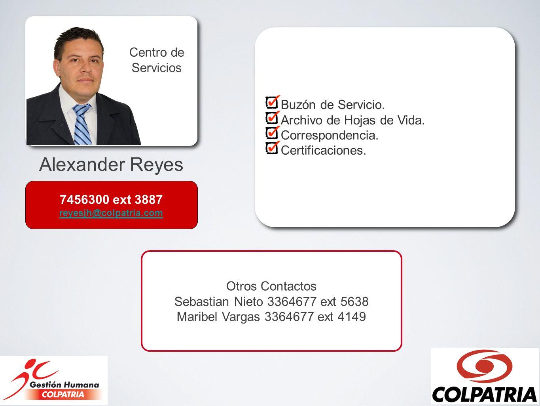 Alexander Reyes Centro de Servicios Buzón de Servicio. Archivo de Hojas de Vida. Correspondencia. Certificaciones. Buzón de Servicio. Archivo de Hojas