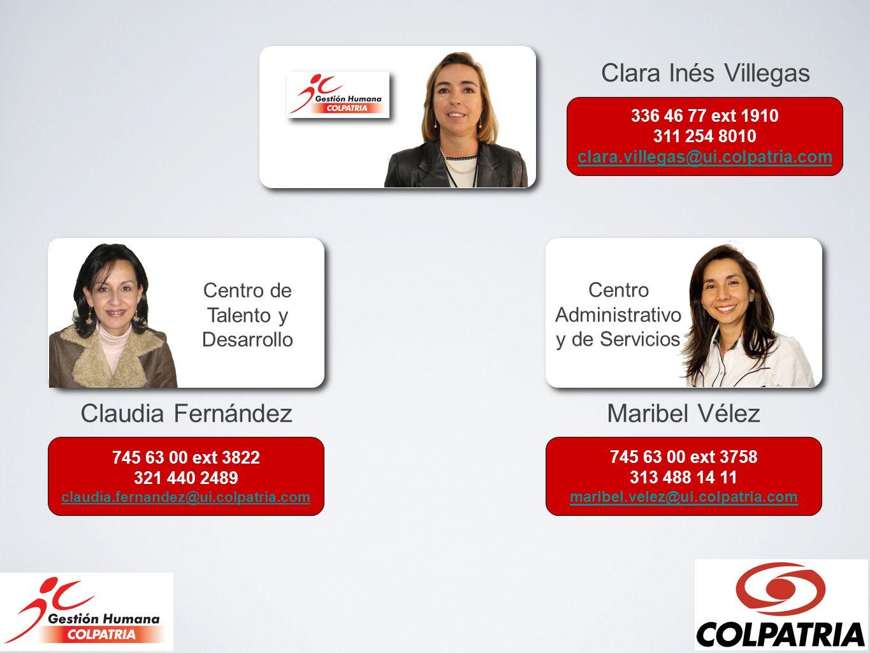 Centro de Talento y Desarrollo Centro Administrativo y de Servicios Clara Inés Villegas 336 46 77 ext 1910 311 254 8010 clara.villegas@ui.colpatria.co
