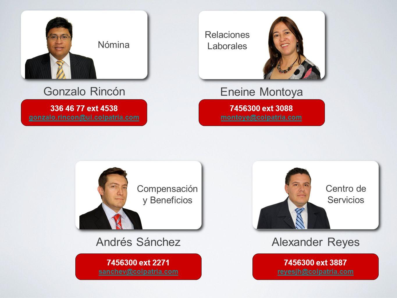Gonzalo Rincón Andrés Sánchez Compensación y Beneficios Nómina 336 46 77 ext 4538 gonzalo.rincon@ui.colpatria.com 7456300 ext 2271 sanchev@colpatria.c