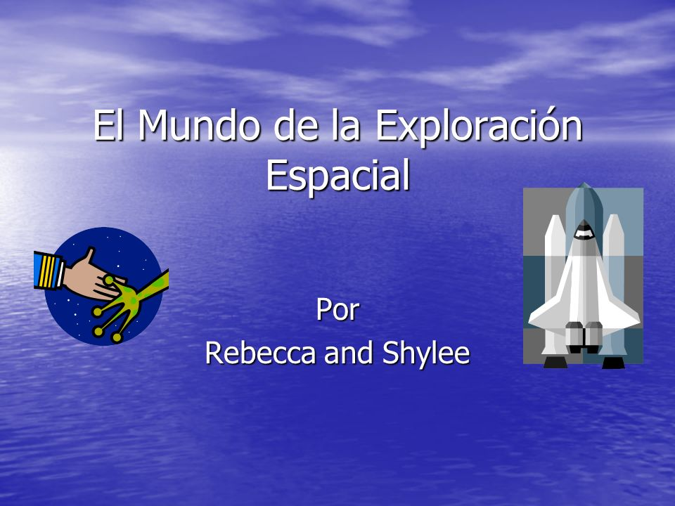 El Mundo de la Exploración Espacial Por Rebecca and Shylee