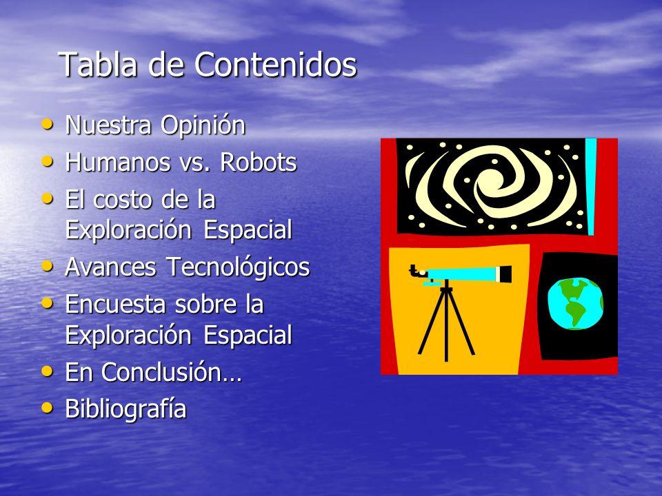 Tabla de Contenidos Tabla de Contenidos Nuestra Opinión Nuestra Opinión Humanos vs. Robots Humanos vs. Robots El costo de la Exploración Espacial El c