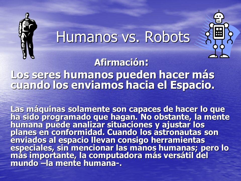 Humanos vs. Robots Humanos vs. Robots Afirmación : Los seres humanos pueden hacer más cuando los enviamos hacia el Espacio. Las máquinas solamente son