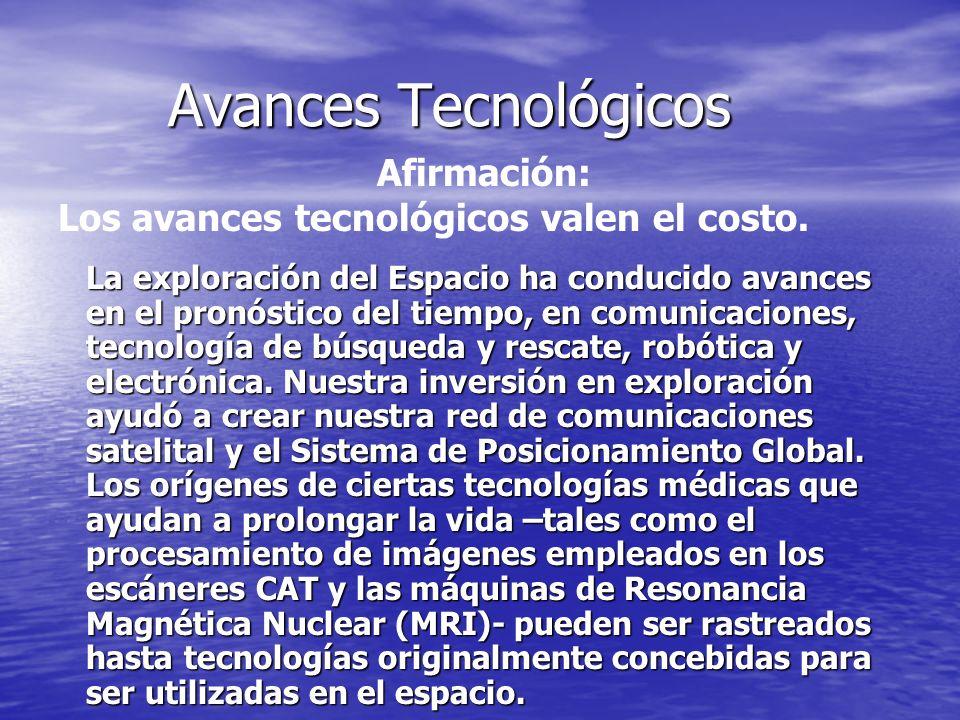 Avances Tecnológicos Avances Tecnológicos La exploración del Espacio ha conducido avances en el pronóstico del tiempo, en comunicaciones, tecnología d