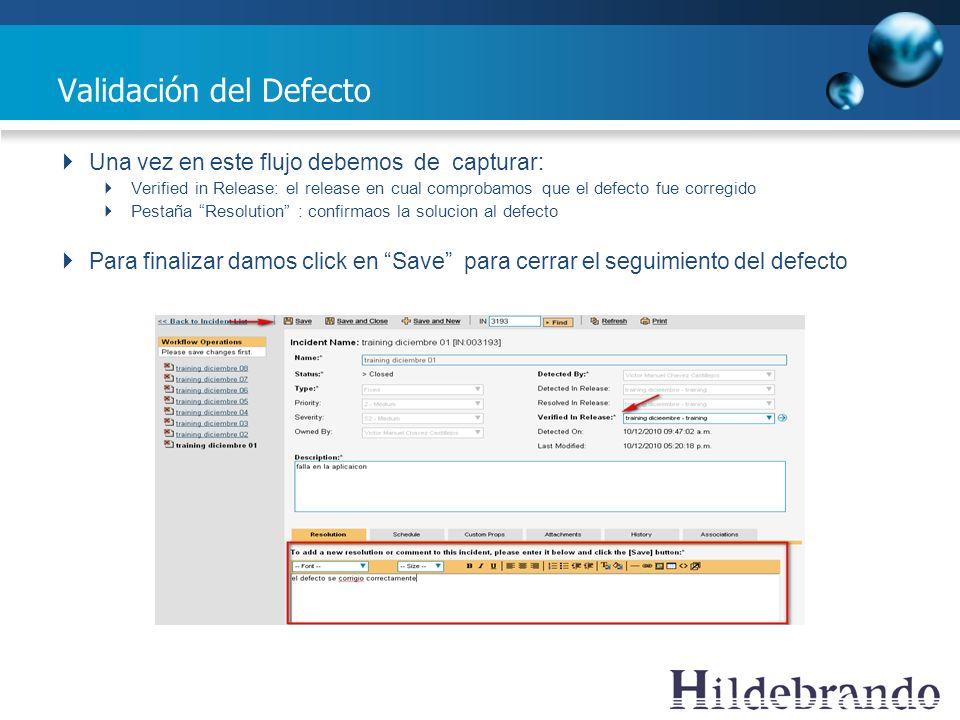 Validación del Defecto Una vez en este flujo debemos de capturar: Verified in Release: el release en cual comprobamos que el defecto fue corregido Pes