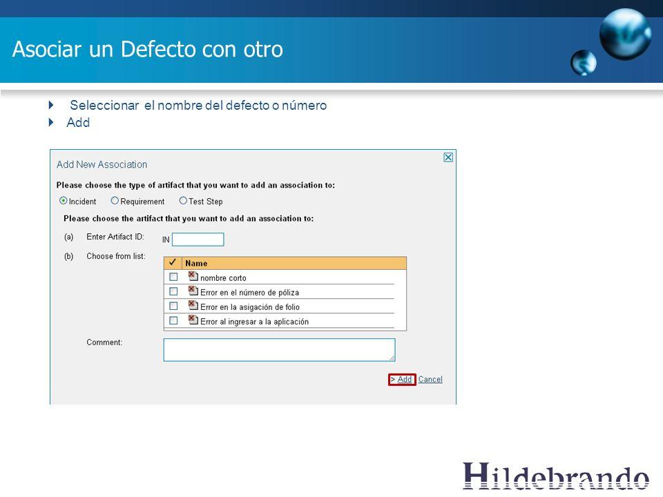 Asociar un Defecto con otro Seleccionar el nombre del defecto o número Add