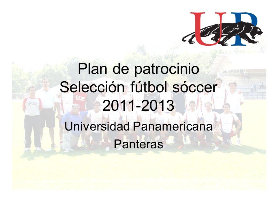 Plan de patrocinio Selección fútbol sóccer 2011-2013 Universidad Panamericana Panteras