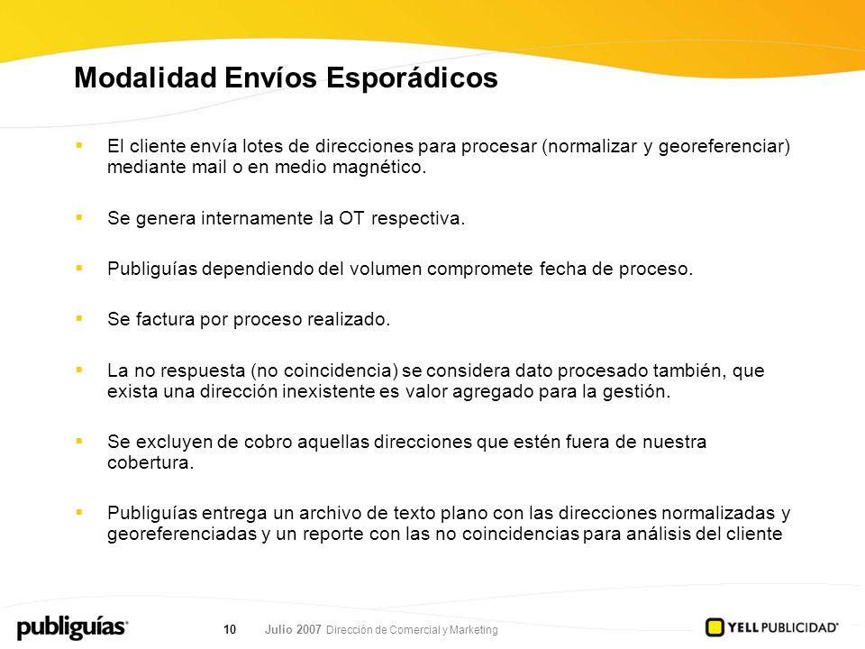 Julio 2007 Dirección de Comercial y Marketing 10 Modalidad Envíos Esporádicos El cliente envía lotes de direcciones para procesar (normalizar y georef