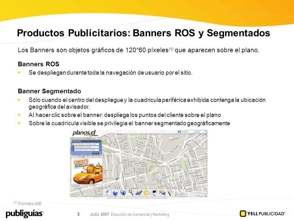 Julio 2007 Dirección de Comercial y Marketing 3 Productos Publicitarios: Banners ROS y Segmentados Los Banners son objetos gráficos de 120*60 píxeles
