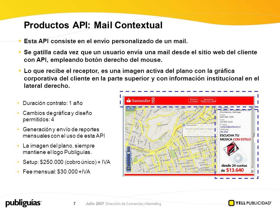 Julio 2007 Dirección de Comercial y Marketing 7 Esta API consiste en el envío personalizado de un mail. Se gatilla cada vez que un usuario envía una m
