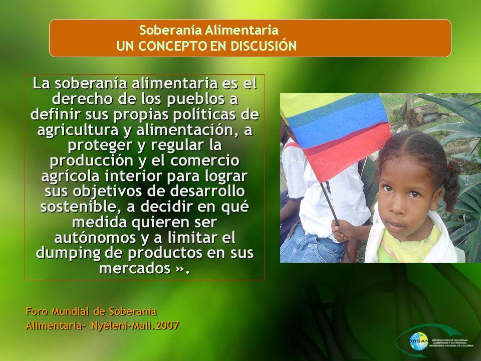 Soberanía Alimentaria UN CONCEPTO EN DISCUSIÓN La soberanía alimentaria es el derecho de los pueblos a definir sus propias políticas de agricultura y