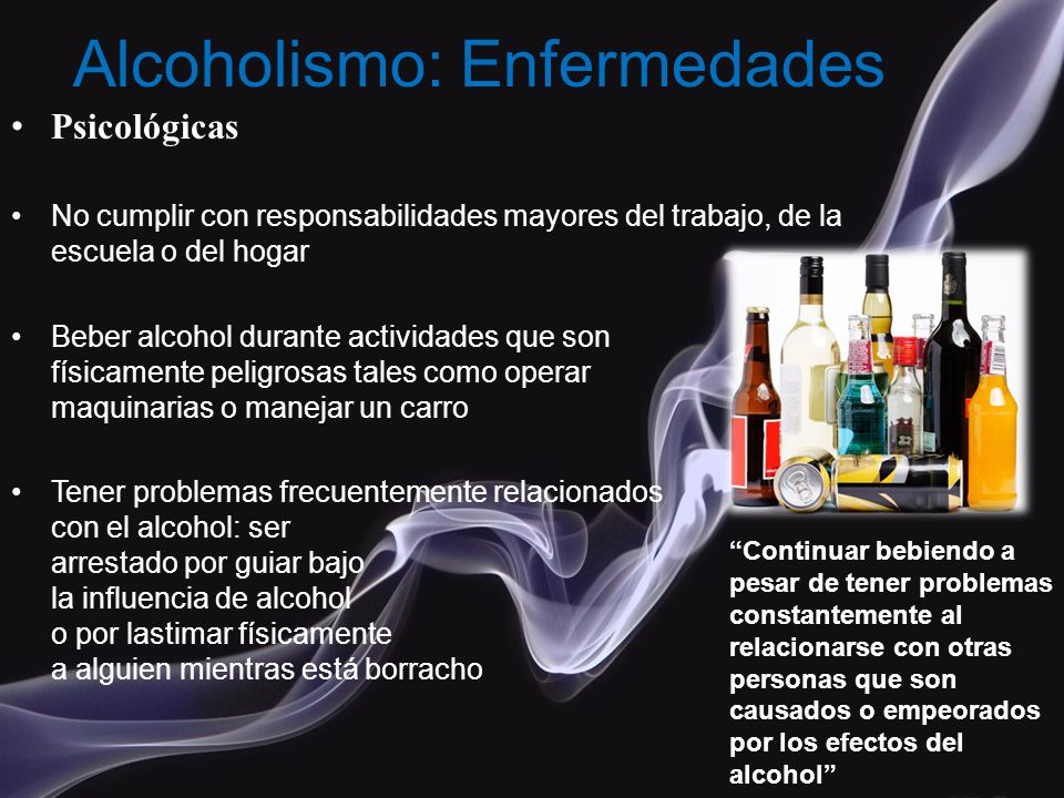 Psicológicas No cumplir con responsabilidades mayores del trabajo, de la escuela o del hogar Beber alcohol durante actividades que son físicamente pel
